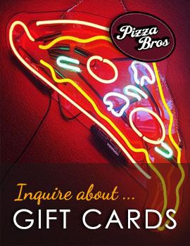 Inquire Pizza Bros e-Gift Card